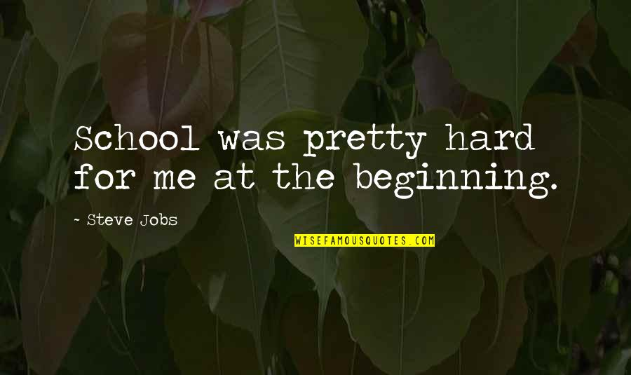 Funny Health Food Quotes By Steve Jobs: School was pretty hard for me at the
