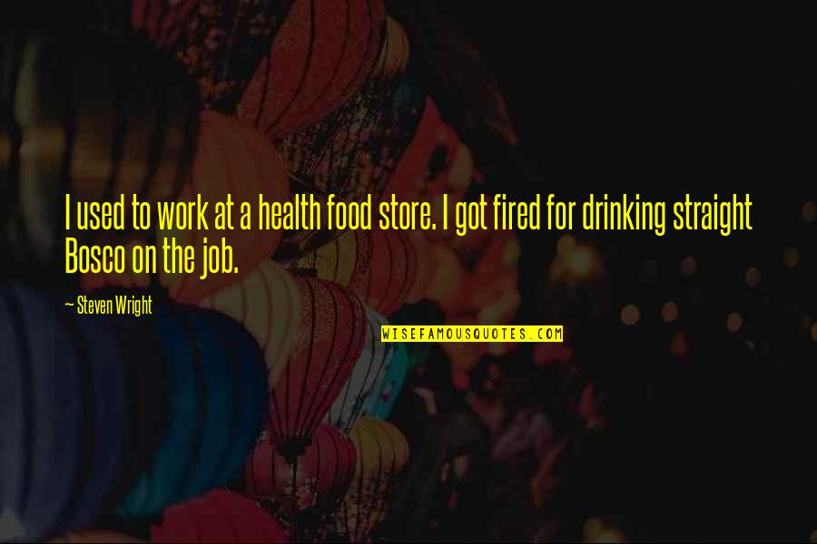 Funny Health Food Quotes By Steven Wright: I used to work at a health food