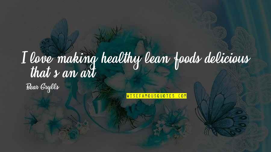 Funny Hedgehogs Quotes By Bear Grylls: I love making healthy lean foods delicious -