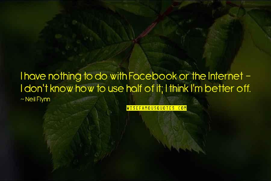 Funny Hedgehogs Quotes By Neil Flynn: I have nothing to do with Facebook or