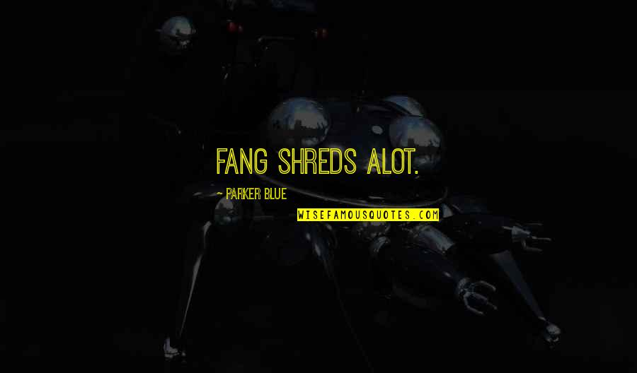 Funny Hedgehogs Quotes By Parker Blue: Fang shreds alot.