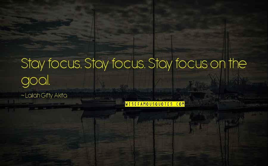 Funny Helium Quotes By Lailah Gifty Akita: Stay focus. Stay focus. Stay focus on the