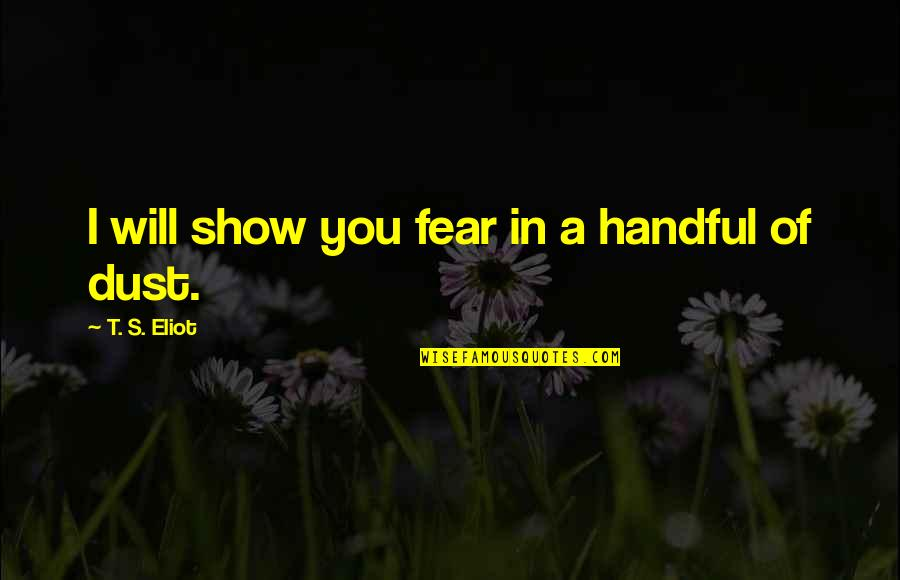 Funny Helium Quotes By T. S. Eliot: I will show you fear in a handful