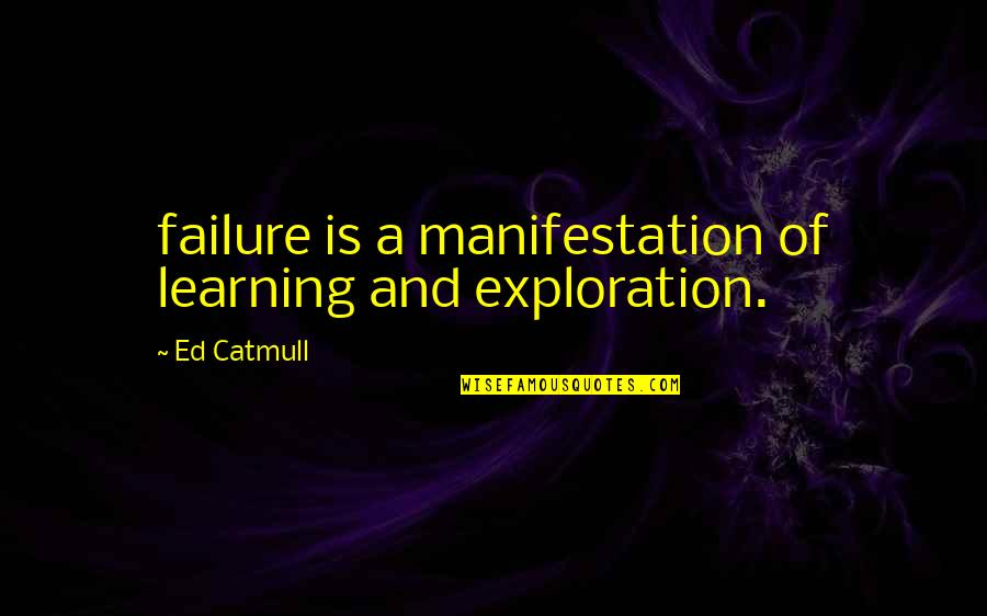 Funny Hiring Quotes By Ed Catmull: failure is a manifestation of learning and exploration.