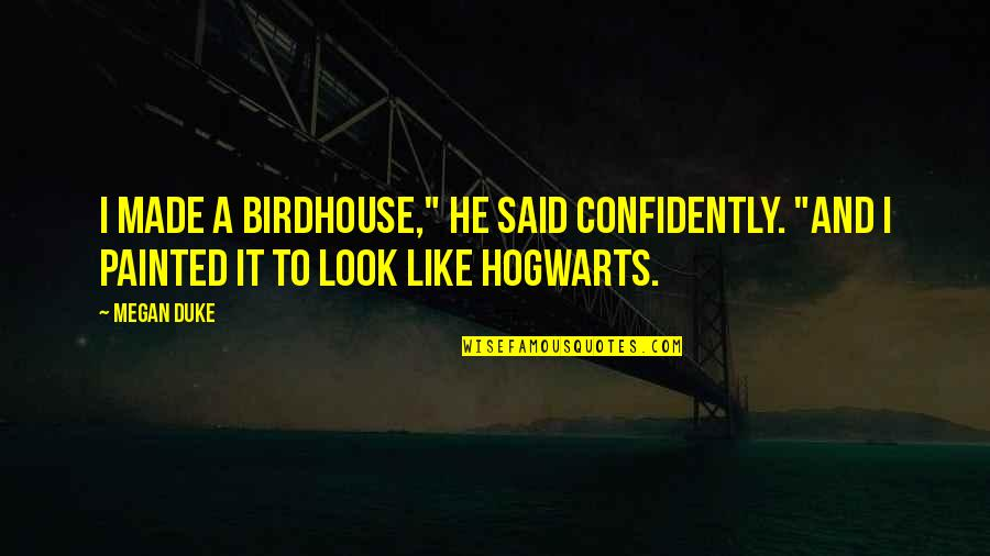 "Funny Hogwarts Quotes By Megan Duke: I made a birdhouse,"" he said confidently. ""And"