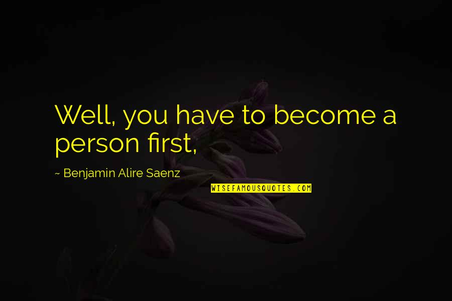 Funny Holiday Party Quotes By Benjamin Alire Saenz: Well, you have to become a person first,