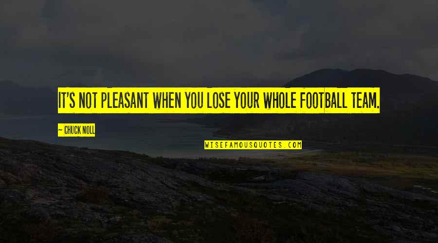 Funny Holiday Party Quotes By Chuck Noll: It's not pleasant when you lose your whole