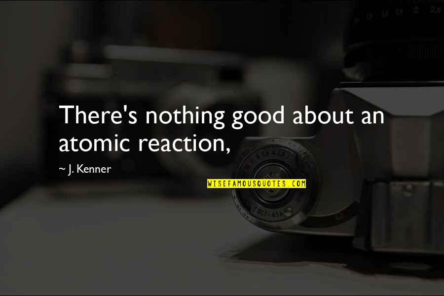 Funny Holiday Party Quotes By J. Kenner: There's nothing good about an atomic reaction,