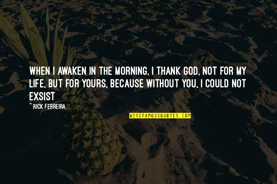 Funny Holiday Party Quotes By Rick Ferreira: When I awaken in the morning, I Thank