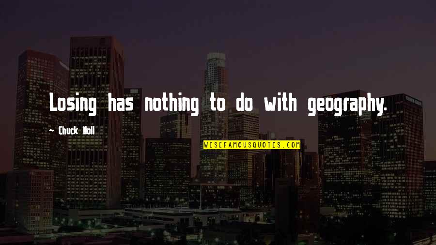 Funny Honey Bee Quotes By Chuck Noll: Losing has nothing to do with geography.