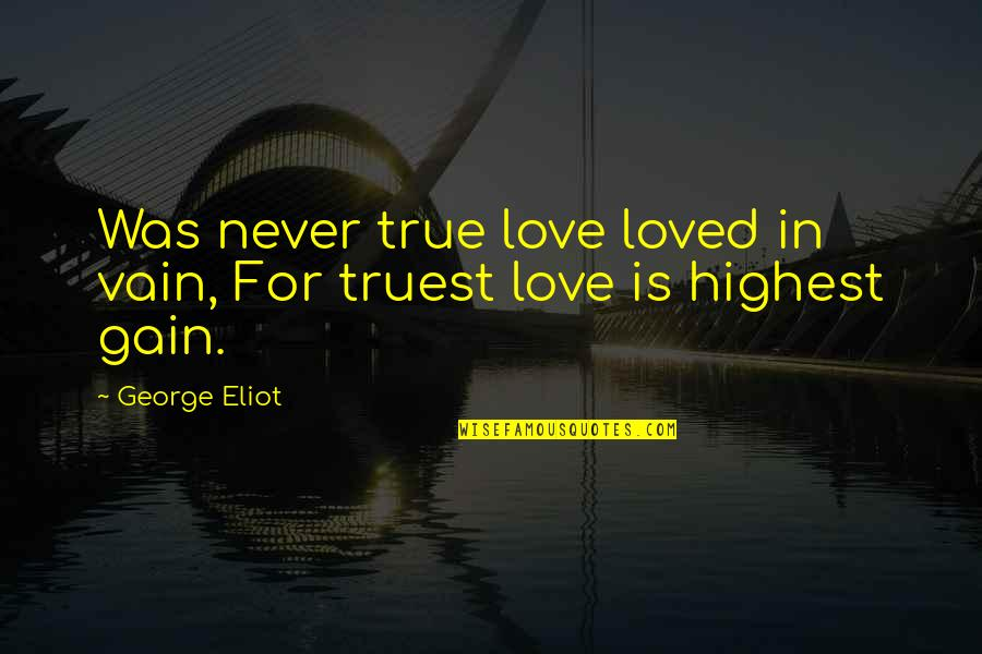 Funny Honey Bee Quotes By George Eliot: Was never true love loved in vain, For