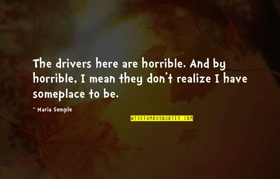 Funny Horrible Quotes By Maria Semple: The drivers here are horrible. And by horrible,