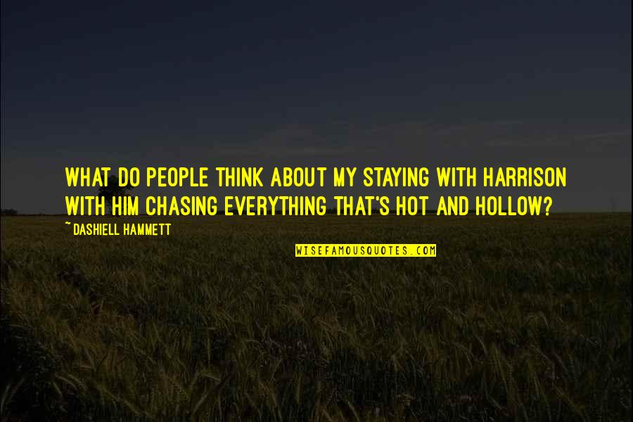 Funny Hot As Quotes By Dashiell Hammett: What do people think about my staying with