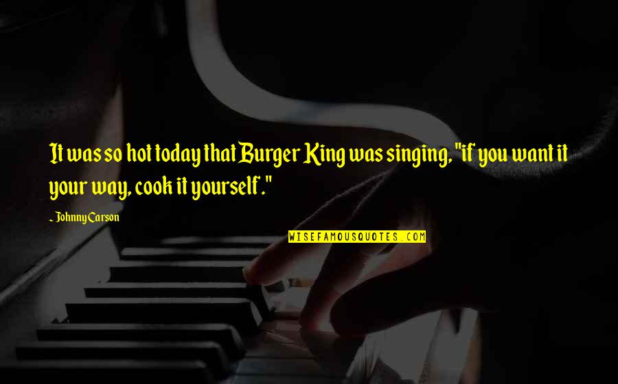 Funny Hot As Quotes By Johnny Carson: It was so hot today that Burger King