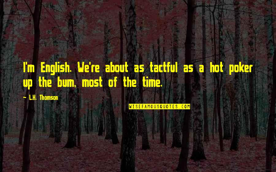 Funny Hot As Quotes By L.H. Thomson: I'm English. We're about as tactful as a