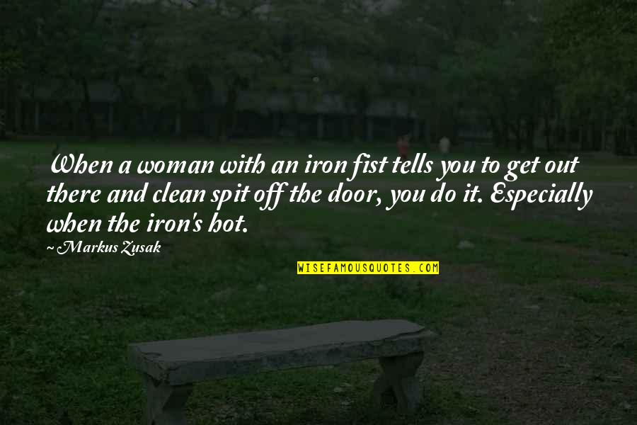 Funny Hot As Quotes By Markus Zusak: When a woman with an iron fist tells