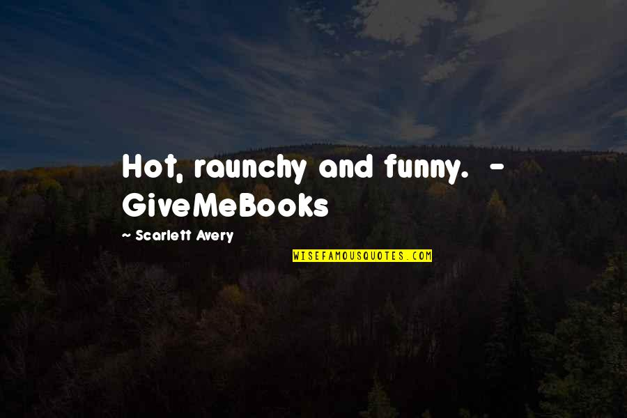 Funny Hot As Quotes By Scarlett Avery: Hot, raunchy and funny. - GiveMeBooks