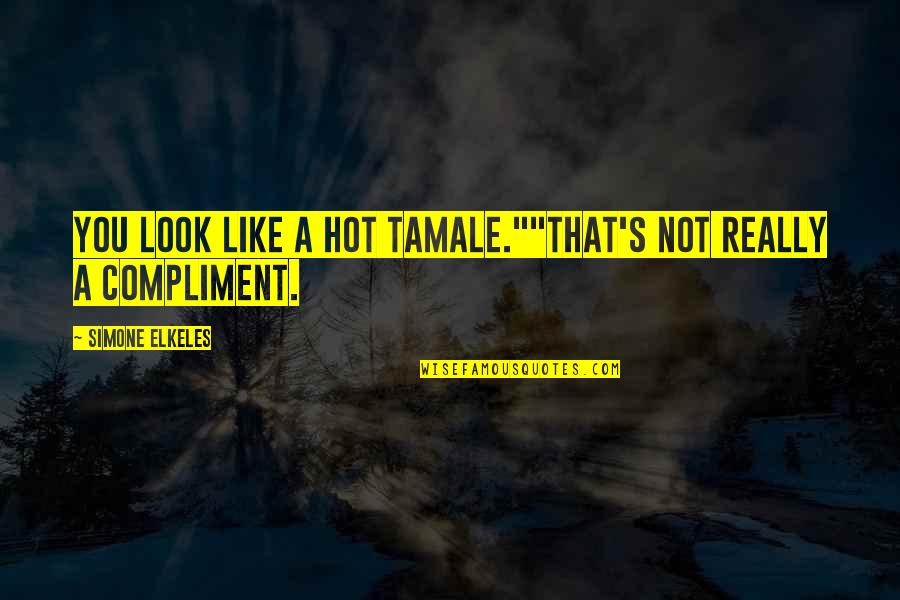 """Funny Hot As Quotes By Simone Elkeles: You look like a hot tamale.""""""""That's not really"""
