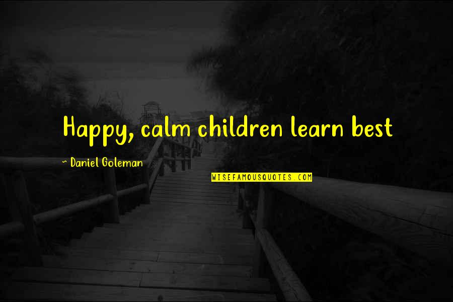 Funny House Guest Quotes By Daniel Goleman: Happy, calm children learn best