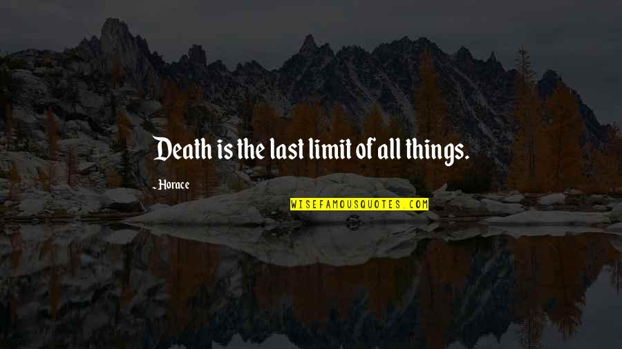 Funny House Guest Quotes By Horace: Death is the last limit of all things.