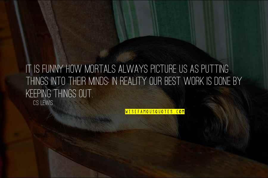 Funny How Things Work Quotes By C.S. Lewis: It is funny how mortals always picture us