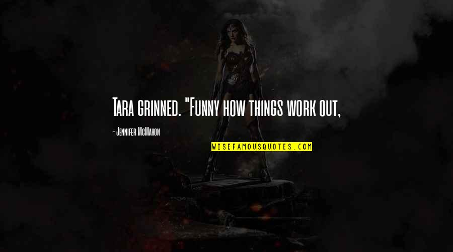 """Funny How Things Work Quotes By Jennifer McMahon: Tara grinned. """"Funny how things work out,"""