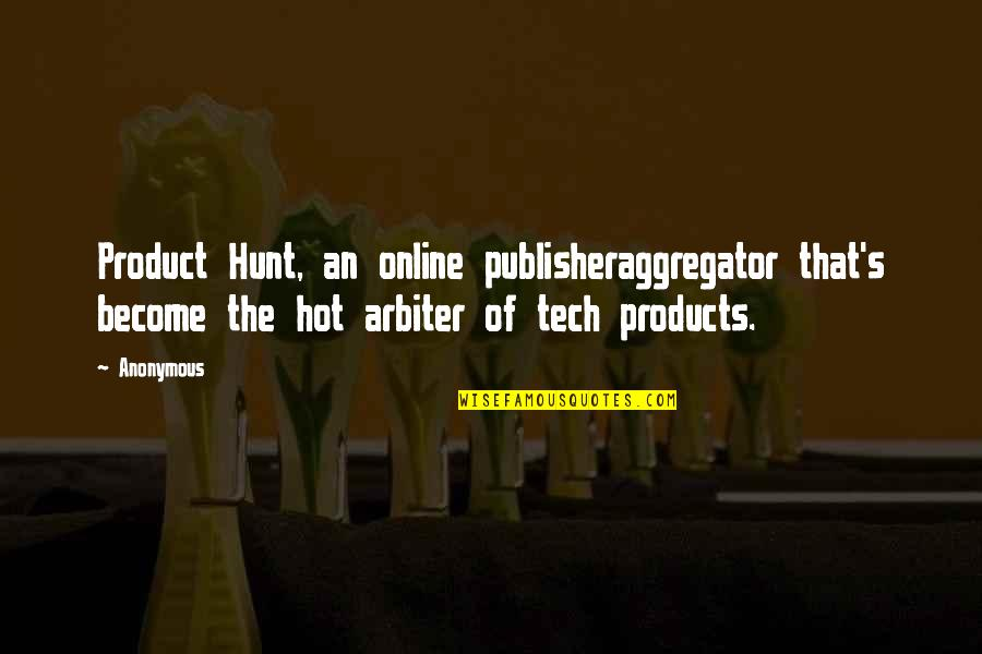 Funny Hufflepuff Quotes By Anonymous: Product Hunt, an online publisheraggregator that's become the