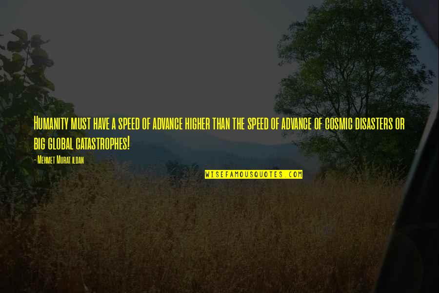 Funny Hufflepuff Quotes By Mehmet Murat Ildan: Humanity must have a speed of advance higher