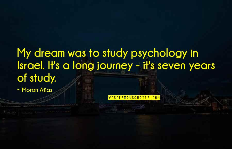 Funny Hufflepuff Quotes By Moran Atias: My dream was to study psychology in Israel.