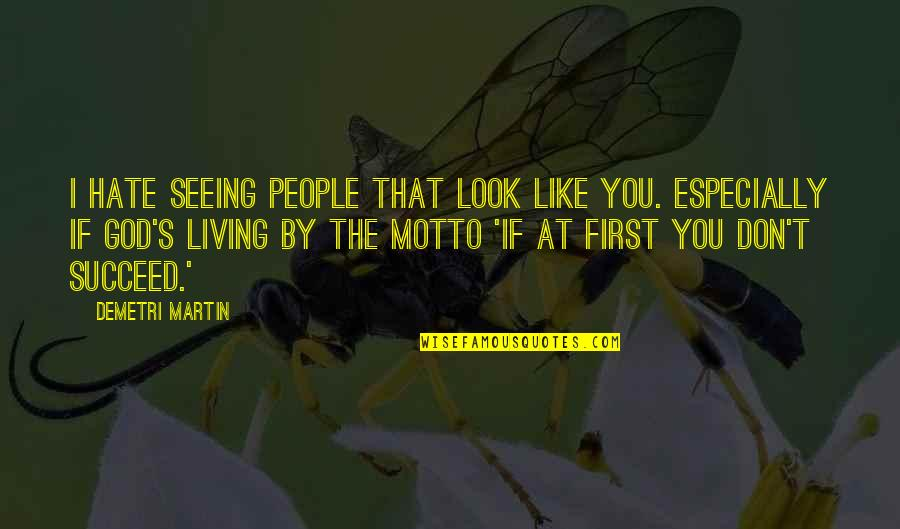 Funny I Don Hate You Quotes By Demetri Martin: I hate seeing people that look like you.