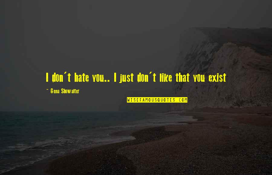 Funny I Don Hate You Quotes By Gena Showalter: I don't hate you.. I just don't like