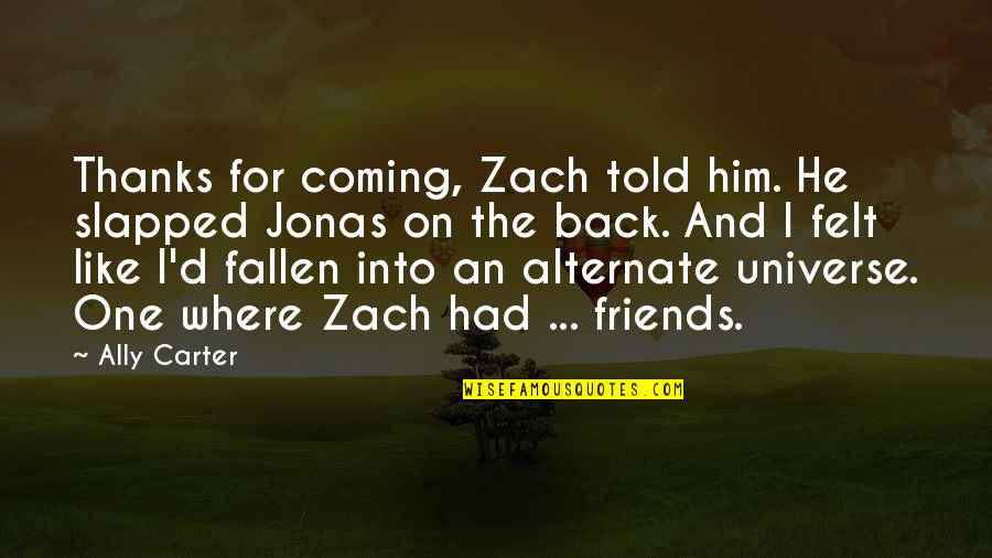 Funny I ' M Back Quotes By Ally Carter: Thanks for coming, Zach told him. He slapped