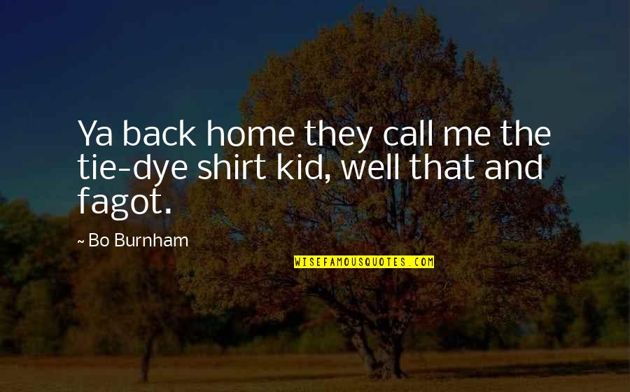 Funny I ' M Back Quotes By Bo Burnham: Ya back home they call me the tie-dye