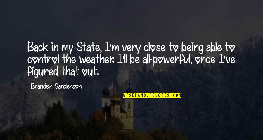Funny I ' M Back Quotes By Brandon Sanderson: Back in my State, I'm very close to