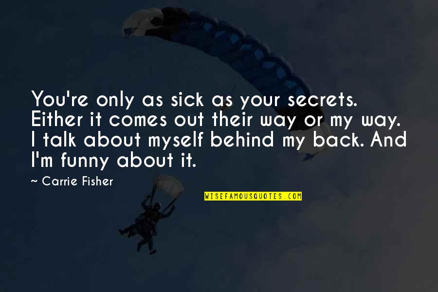 Funny I ' M Back Quotes By Carrie Fisher: You're only as sick as your secrets. Either