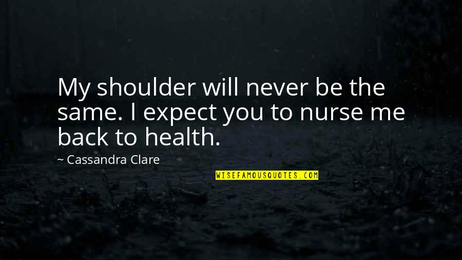 Funny I ' M Back Quotes By Cassandra Clare: My shoulder will never be the same. I
