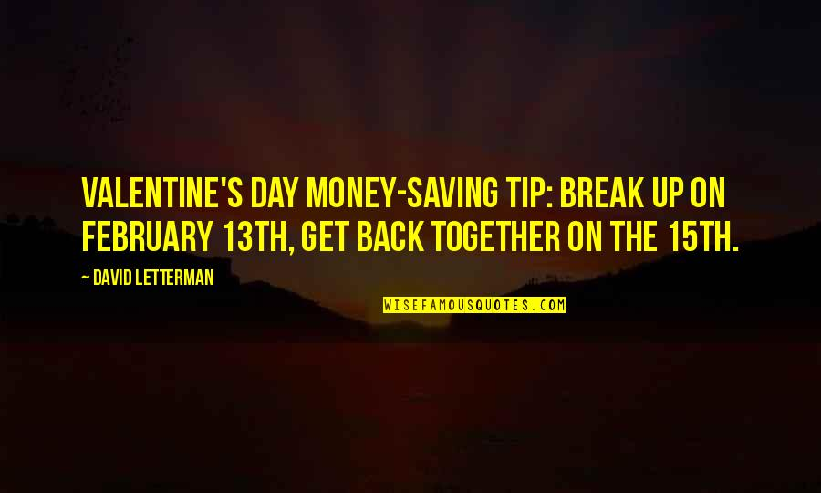 Funny I ' M Back Quotes By David Letterman: Valentine's Day money-saving tip: Break up on February