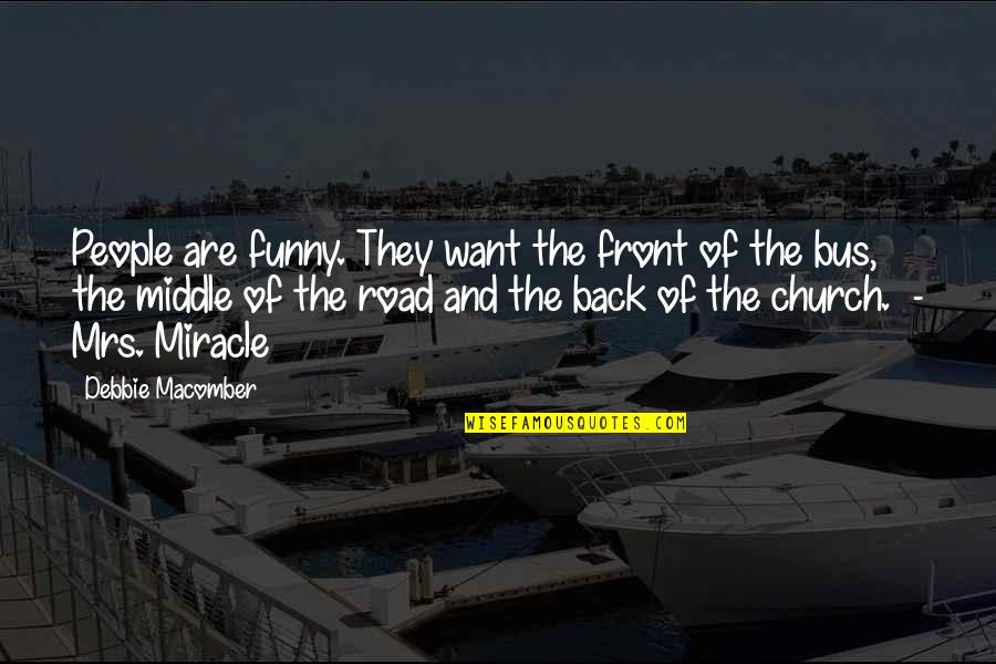 Funny I ' M Back Quotes By Debbie Macomber: People are funny. They want the front of