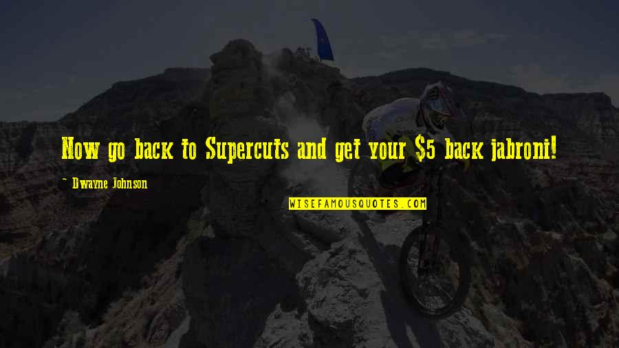 Funny I ' M Back Quotes By Dwayne Johnson: Now go back to Supercuts and get your