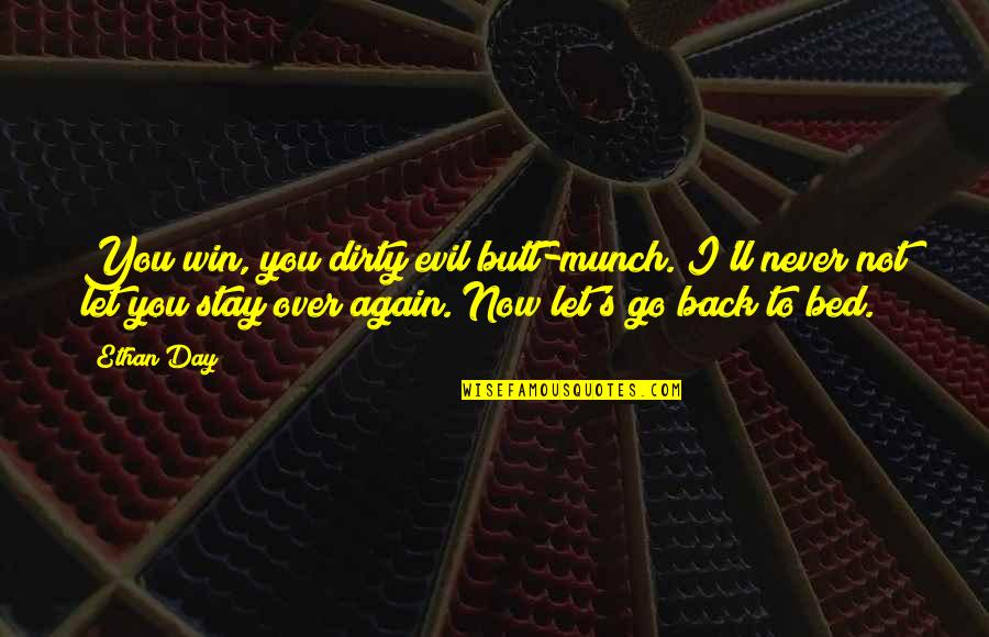 Funny I ' M Back Quotes By Ethan Day: You win, you dirty evil butt-munch. I'll never