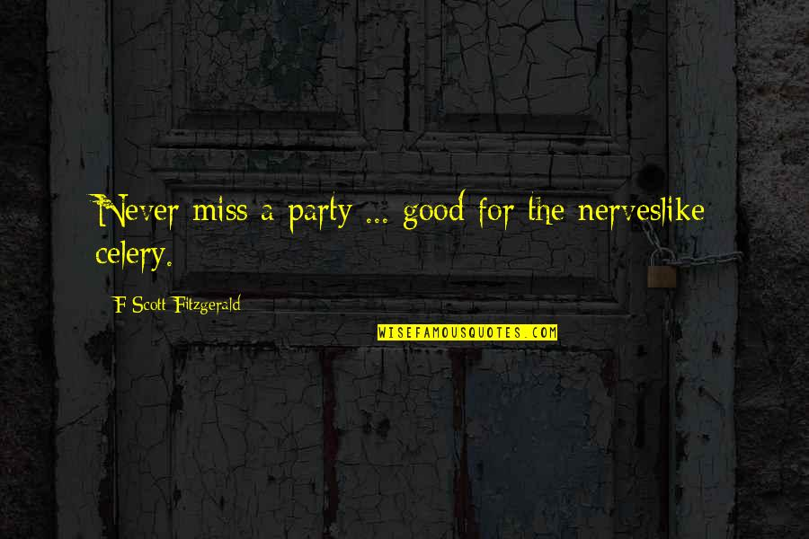 Funny I ' M Back Quotes By F Scott Fitzgerald: Never miss a party ... good for the