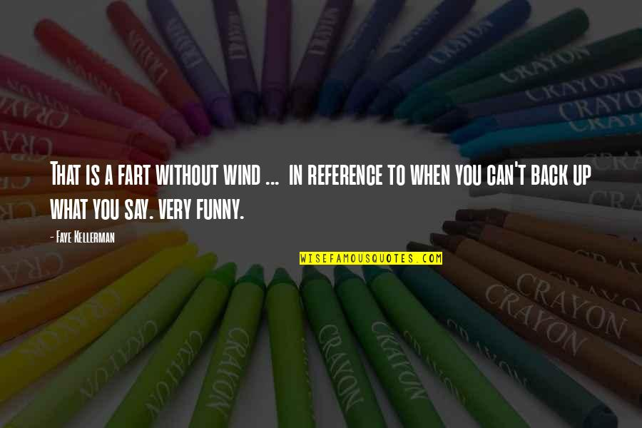 Funny I ' M Back Quotes By Faye Kellerman: That is a fart without wind ... in