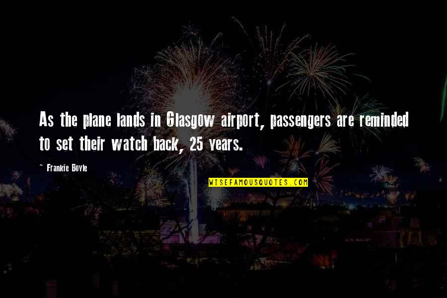 Funny I ' M Back Quotes By Frankie Boyle: As the plane lands in Glasgow airport, passengers