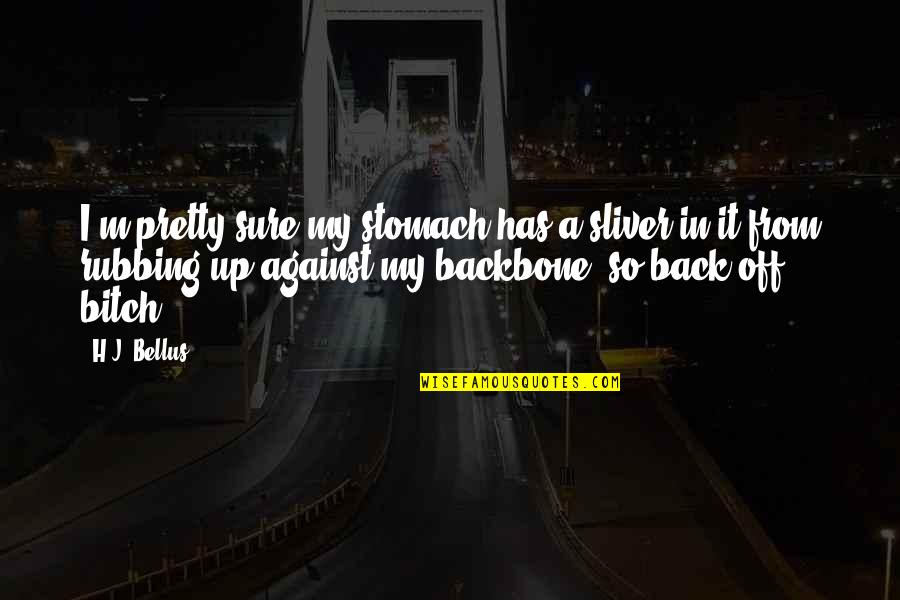 Funny I ' M Back Quotes By H.J. Bellus: I'm pretty sure my stomach has a sliver