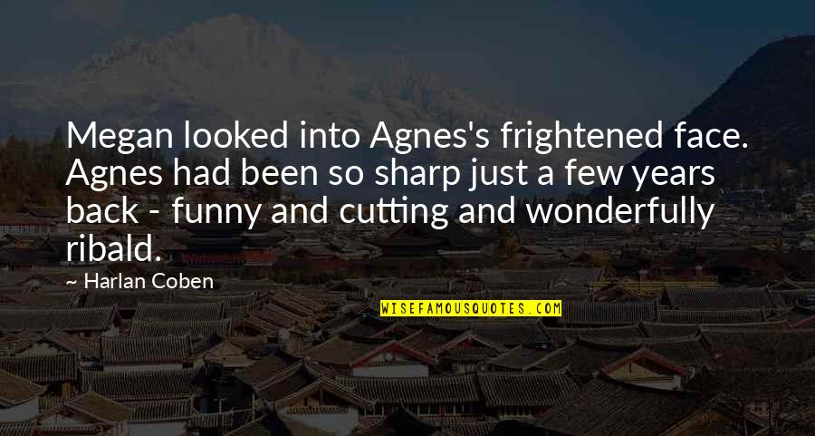 Funny I ' M Back Quotes By Harlan Coben: Megan looked into Agnes's frightened face. Agnes had