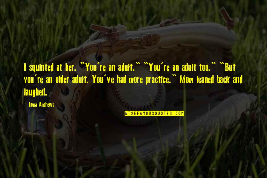 """Funny I ' M Back Quotes By Ilona Andrews: I squinted at her. """"You're an adult."""" """"You're"""