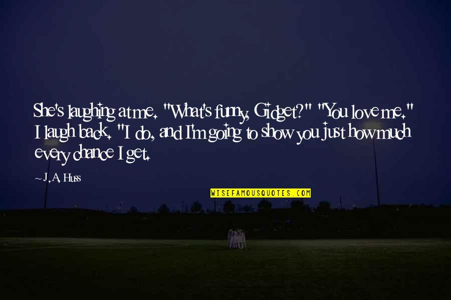 """Funny I ' M Back Quotes By J.A. Huss: She's laughing at me. """"What's funny, Gidget?"""" """"You"""
