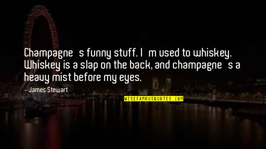 Funny I ' M Back Quotes By James Stewart: Champagne's funny stuff. I'm used to whiskey. Whiskey