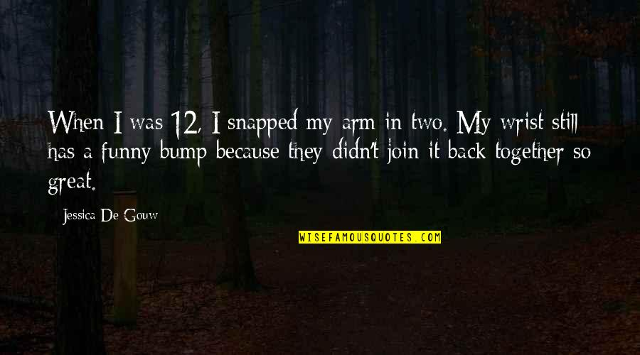 Funny I ' M Back Quotes By Jessica De Gouw: When I was 12, I snapped my arm