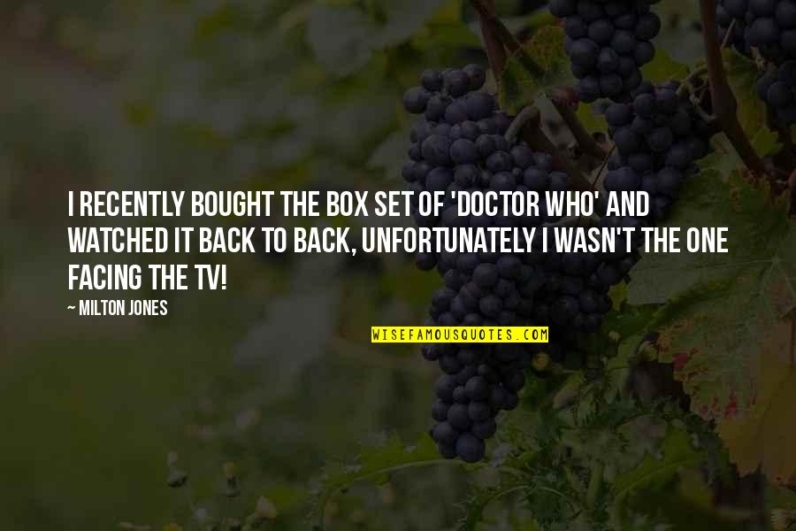 Funny I ' M Back Quotes By Milton Jones: I recently bought the box set of 'Doctor